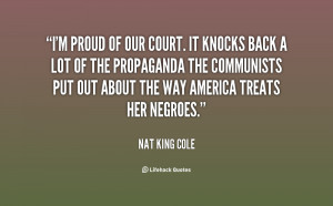 File Name : quote-Nat-King-Cole-im-proud-of-our-court-it-knocks-73556 ...