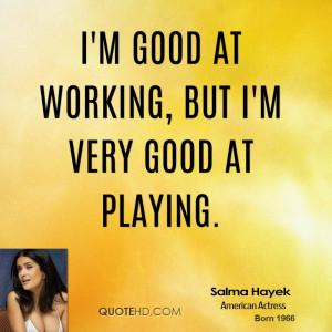 salma-hayek-salma-hayek-im-good-at-working-but-im-very-good-at.jpg