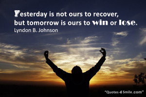 ... to recover, but tomorrow is ours to win or lose. Lyndon B. Johnson