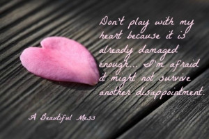 ... QUOTE BY ME.Don'T Plays With My Heart, Life, Dont Play With My Heart
