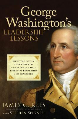 George Washington's Leadership Lessons: What the Father of Our Country ...