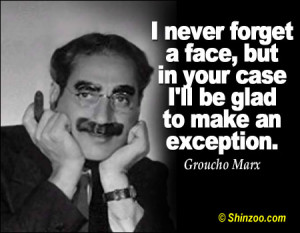 never forget a face, but in your case I'll be glad to make an ...
