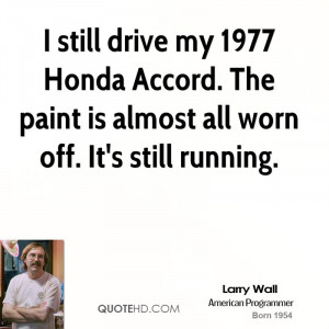 still drive my 1977 Honda Accord. The paint is almost all worn off ...