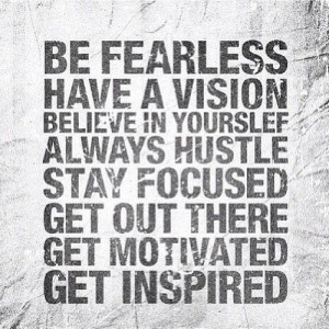 be fearless have a vision believe in yourself always hustle stay ...