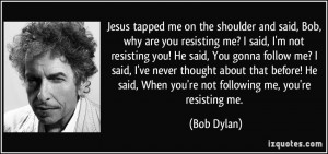 Jesus tapped me on the shoulder and said, Bob, why are you resisting ...