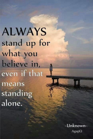 Stand up for what you believe in..