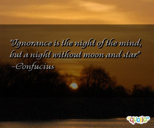Ignorance is the night of the mind, but a night without moon and star ...
