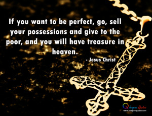 ... give to the poor, and you will have treasure in heaven.- Jesus Christ