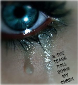http://www.pics22.com/crying-quote-the-tears-roll-down-my-cheek/