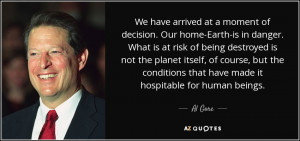 ... conditions that have made it hospitable for human beings. - Al Gore