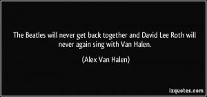 ... David Lee Roth will never again sing with Van Halen. - Alex Van Halen