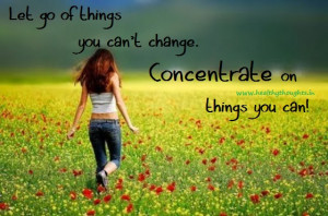 Let Go Of Things You Can't Change…