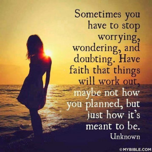 Sometimes You Have To Stop Worrying Wondering And Doubting. Have Faith ...