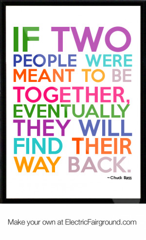If two people were meant to be together, eventually they will find ...
