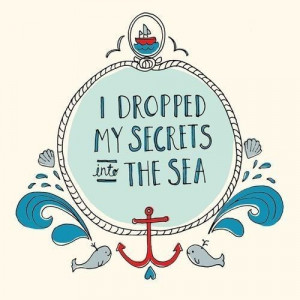 ... secrets into the sea #quote #secret #life #sea #artwork #illustration