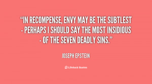 In recompense, envy may be the subtlest - perhaps I should say the ...