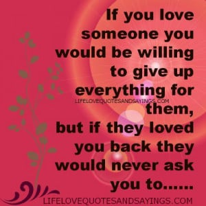 If you love someone you would be willing to do everything for them,but ...