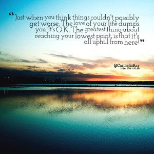 Quotes Picture: just when you think things couldn't possibly get worse ...