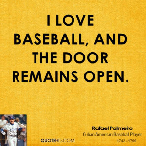 love baseball, and the door remains open.