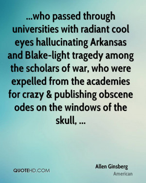 who passed through universities with radiant cool eyes hallucinating ...