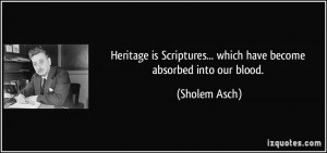 Heritage is Scriptures... which have become absorbed into our blood ...