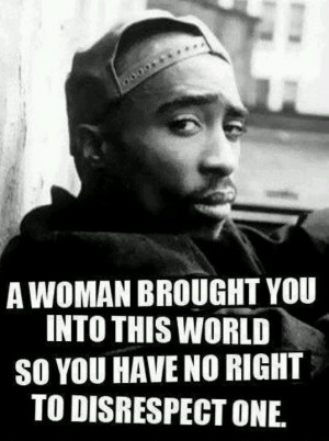 2Pac quote. I love this. Would a man talk to his mom that way?