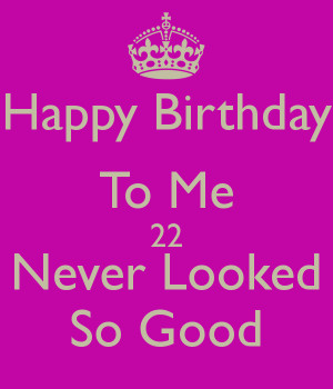 Happy Birthday To Me 22 Never Looked So Good