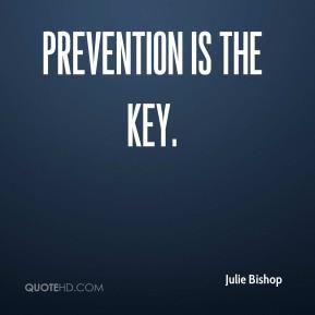 Julie Bishop - Prevention is the key.