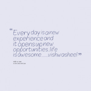 Quotes Picture: every day is a new experience and it opens up new ...