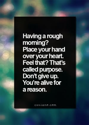 ... Quote Life, Living Life Quotes, Reasons, Call Purpose, Rough Mornings