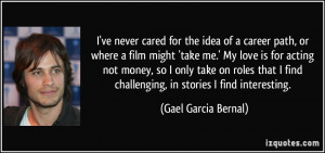 ve never cared for the idea of a career path, or where a film might ...