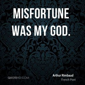 Misfortune was my god.