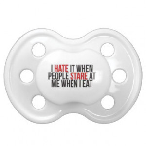 HATE IT WHEN PEOPLE STARE AT ME WHEN I EAT FUNNY BABY PACIFIER