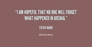 am hopeful that no one will forget what happened in Bosnia.""
