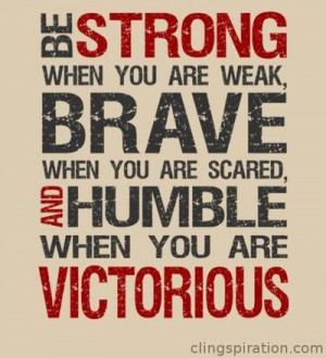 strong, brave, and humble