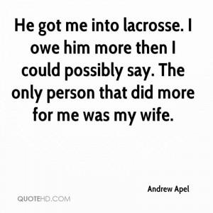 He got me into lacrosse. I owe him more then I could possibly say. The ...