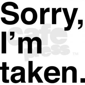 Sorry I m Taken Tumblr Sorry Boys I m Taken Sorry I m Taken Quotes