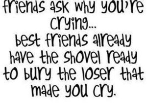 Friends ask why youre crying best friend quote