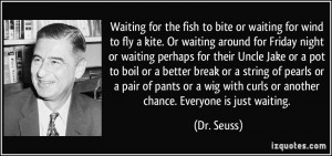 ... with curls or another chance. Everyone is just waiting. - Dr. Seuss