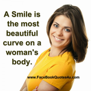 smile is the most beautiful curve on a woman's body.
