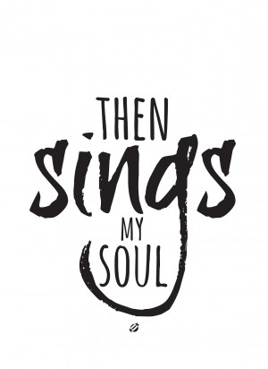 Singing Is My Life Quotes Then sings my soul.