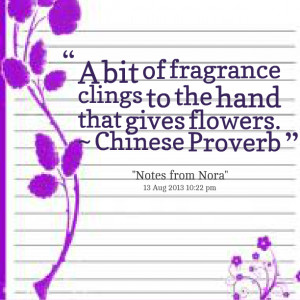 Quotes Picture: a bit of fragrance clings to the hand that gives ...