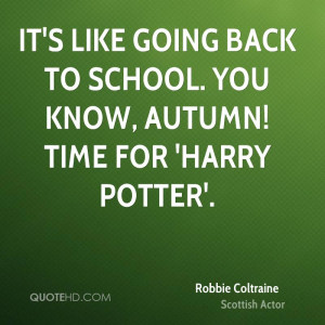 It's like going back to school. You know, autumn! Time for 'Harry ...