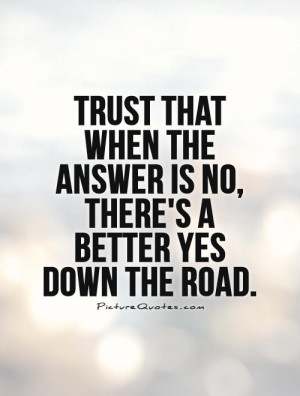 ... the answer is no, there's a better yes down the road Picture Quote #1