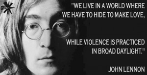 We live in a world where we have to hide to make love, while violence ...