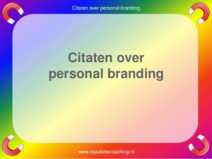 Personal branding quotes reputatiecoaching Eduard de Boer