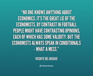 quote-Vicente-del-Bosque-no-one-knows-anything-about-economics-its ...