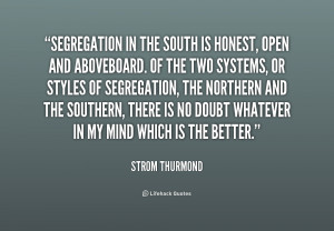 quote-Strom-Thurmond-segregation-in-the-south-is-honest-open-235510 ...