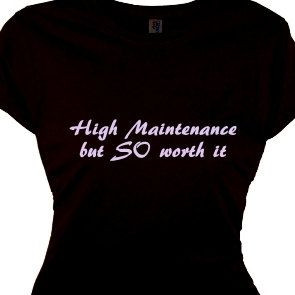 High Maintenance Women's Gifts Special Ladies Quote Tee Shirt Saying T ...
