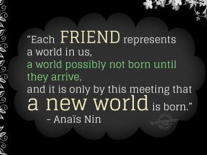 Quotes About Not Needing Friends Each friend represents a world